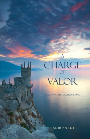 A Charge of Valor (Book #6 in the Sorcerer's Ring) by Morgan Rice from  in  category