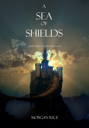 A Sea of Shields (Book #10 in the Sorcerer's Ring) by Morgan Rice from Lukeman Literary Management in General Academics category