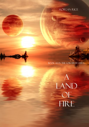 A Land of Fire (Book #12 in the Sorcerer's Ring) by Morgan Rice from Lukeman Literary Management in General Academics category