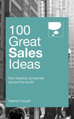100 Great Sales Ideas by Patrick Forsyth from Marshall Cavendish International (Asia) Pte Ltd in Business & Management category