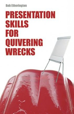 Presentation Skills for Quivering Wrecks by Bob Etherington from Marshall Cavendish International (Asia) Pte Ltd in Business & Management category