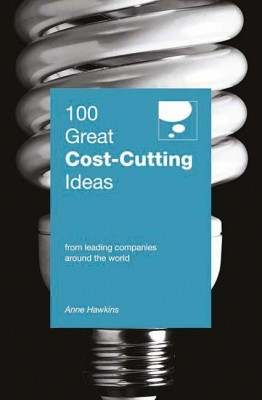 100 Great Cost-Cutting Ideas by Anne Hawkins from Marshall Cavendish International (Asia) Pte Ltd in Business & Management category