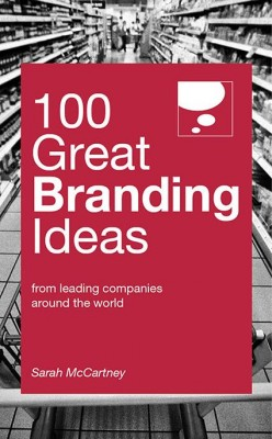 100 Great Branding Ideas by Sarah McCartney from Marshall Cavendish International (Asia) Pte Ltd in Business & Management category