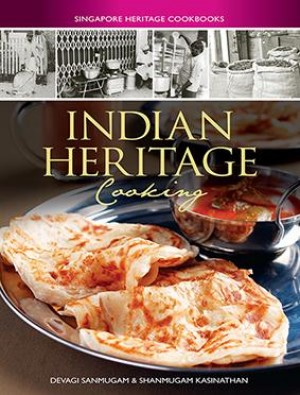 Indian Heritage Cooking by Devagi Sanmugan, Shanmugam Kasinathan from Marshall Cavendish International (Asia) Pte Ltd in Recipe & Cooking category