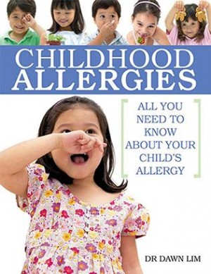 Childhood Allergies: All You Need to Know About Your Child's Allergy by Dr Dawn Lim from Marshall Cavendish International (Asia) Pte Ltd in Family & Health category