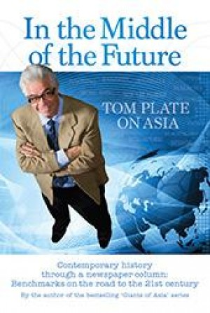In the Middle of the Future: Tom Plate of Asia by Tom Plate from Marshall Cavendish International (Asia) Pte Ltd in Politics category