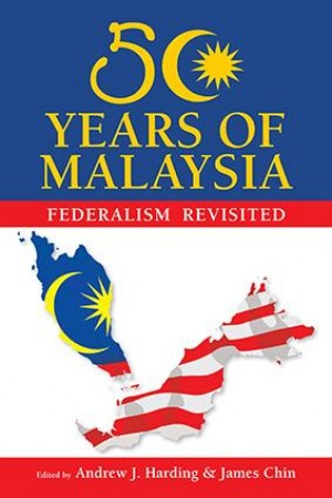 50 Years of Malaysia: Federalism Revisited by Dr Andrew J  Harding, Dr James Chin from Marshall Cavendish International (Asia) Pte Ltd in Politics category