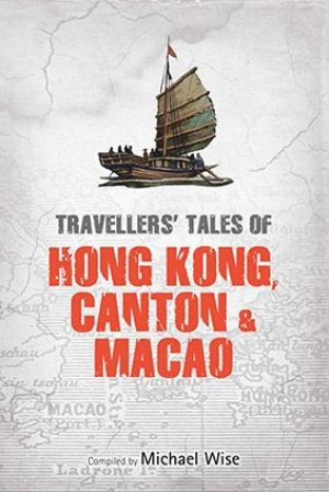Travellers tales of hong kong canton macao michael wise travellers tales of hong kong canton macao by michael wise fandeluxe Images