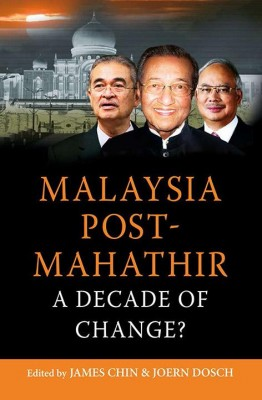 Malaysia Post Mahathir: A Decade of Change by Prof. James Chin; Prof. Joern Dosch from  in  category