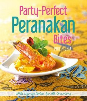 Party-Perfect Peranankan Bites by Philip Chia from Marshall Cavendish International (Asia) Pte Ltd in Recipe & Cooking category