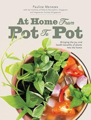 At Home: From Pot to Pot by Pauline Menezes, Institute of Parks & Recreation, Singapore and Vegetarian Society from  in  category
