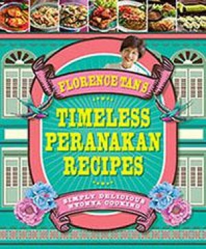 Florence Tan's Timeless Peranakan Recipes by Florence Tan from Marshall Cavendish International (Asia) Pte Ltd in Recipe & Cooking category