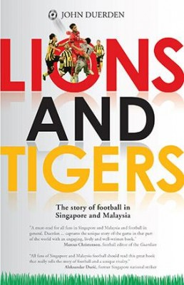 Lions and Tigers: The Story of Football in Singapore and Malaysia by John Duerden from  in  category