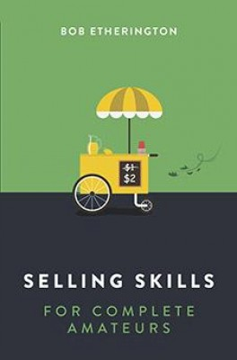 Selling Skills for Complete Amateurs by Bob Etherington from  in  category