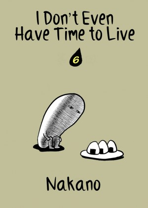I Don't Even Have Time to Live Vol. 6 by Nakano from Medibang Inc. in Comics category