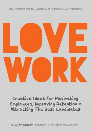 Love Work: Creative Ideas for Motivating Employees, Improving Retention and Attracting the Best Candidates by Andy Gooday from Mint Associates Ltd in Accounting & Statistics category