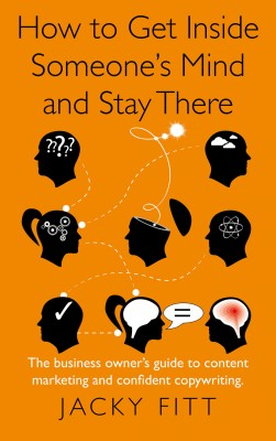 How to Get Inside Someone's Mind and Stay There: The business owner's guide to content marketing and confident copywriting by Jacky Fitt from Mint Associates Ltd in Accounting & Statistics category
