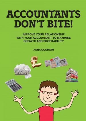 Accountants Don't Bite!: Improve Your Relationship with Your Accountant to Maximise Growth and Profitability. by Anna Goodwin from Mint Associates Ltd in Finance & Investments category