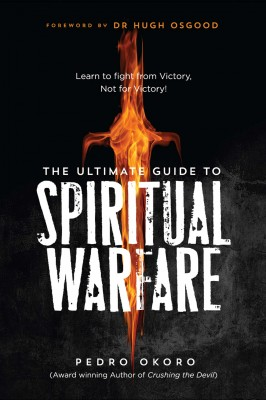 The Ultimate Guide to Spiritual Warfare: Learn to Fight from Victory, Not for Victory! by Pedro Okoro from Mint Associates Ltd in General Academics category