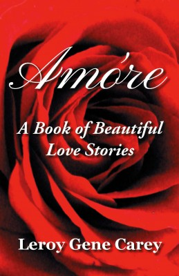 Amóre: A Book of Beautiful Love Stories by Leroy Gene Carey from Mint Associates Ltd in General Novel category