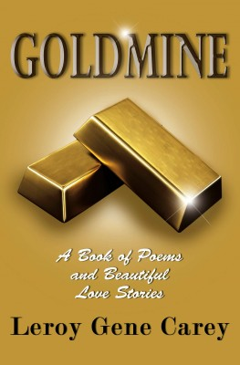 Goldmine: A Book of Poems and Beautiful Love Stories by Leroy Gene Carey from Mint Associates Ltd in General Novel category