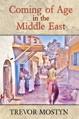 Coming of Age in The Middle East: The Middle East mirrored through the eyes  of a daredevil traveller by Trevor Mostyn from Mint Associates Ltd in Travel category