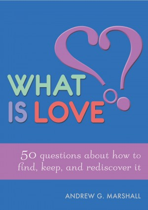 What is Love?: 50 Questions About How to Find, Keep, and Rediscover it by Andrew G. Marshall from Mint Associates Ltd in Family & Health category