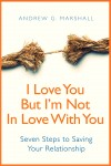 I Love You, But I'm Not In Love With You: Seven Steps to Saving Your Relationship by Andrew G. Marshall from  in  category