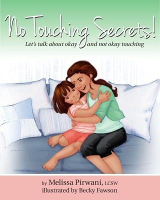 No Touching Secrets!: Let's talk about okay and not okay touching by Melissa Pirwani from Mint Associates Ltd in Children category