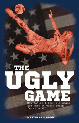 The Ugly Game: How Football Lost its Magic and What it Could Learn from the NFL by Martin Calladine from Mint Associates Ltd in Motivation category