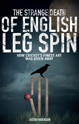 The Strange Death of English Leg Spin: How Cricket's Finest Art Was Given Away by Justin Parkinson from Mint Associates Ltd in Motivation category