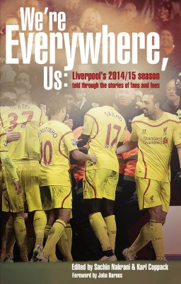 We're Everywhere, Us: Liverpool's 2014/15 Season Told Through the Stories of Fans and Foe by Sachin Nakrani from Mint Associates Ltd in Motivation category