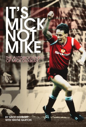 It's Mick, Not Mike: The Autobiography of Mick Duxbury by Micky Duxbury from Mint Associates Ltd in Motivation category