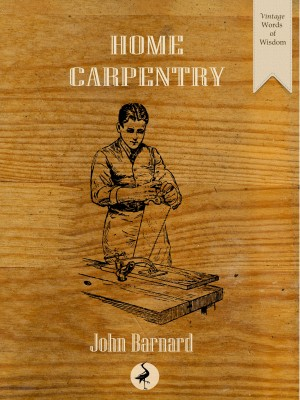 Home Carpentry: A Practical Guide for the Amateur by John Barnard from Mint Associates Ltd in Home Deco category