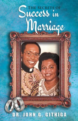 The Secrets of Success in Marriage: A Book for Marriage Enrichment and Premarital Counseling by dr_john_g_githiga from Mint Associates Ltd in Teen Novel category