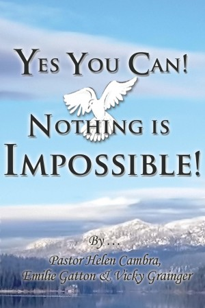 Yes You Can! Nothing is Impossible ! by Pastor Helen Cambra from Mint Associates Ltd in General Academics category
