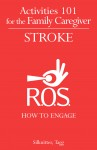 Activities 101 for the Family Caregiver: Stroke: How to Engage