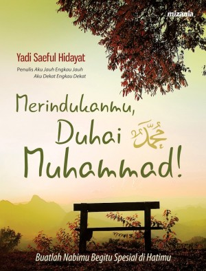 Merindukanmu, Duhai Muhammad! by Yadi Saeful Hidayat from Mizan Publika, PT in Indonesian Novels category