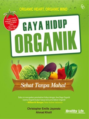 Gaya Hidup Organik by Christopher Emille Jayanata, Ir. from Mizan Publika, PT in Family & Health category