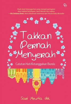 Takkan Pernah Menyerah by Sari Meutia, dkk. from Mizan Publika, PT in General Novel category