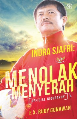 Indra Sjafri: Menolak Menyerah by F.X. Rudy Gunawan from Mizan Publika, PT in General Novel category