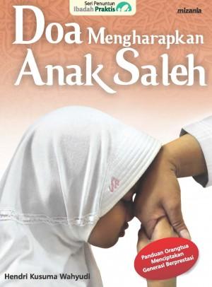 DOA MENGHARAPKAN ANAK SALEH by Hendri Kusuma Wahyudi from Mizan Publika, PT in Religion category