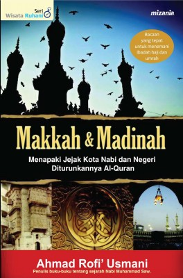 Makkah & Madinah by A. Rofi' Usmani from Mizan Publika, PT in Religion category