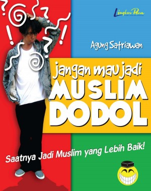 Jangan Mau Jadi Muslim Dodol by Agung Satriawan from Mizan Publika, PT in Teen Novel category