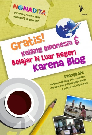 Gratis! Keliling Indonesia & Belajar di Luar Negeri karena Blog by Nonadita from Mizan Publika, PT in General Novel category