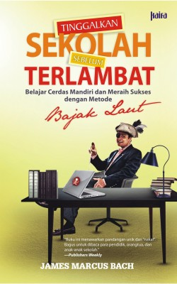 Tinggalkan Sekolah Sebelum Terlambat by James Marcus Bach from Mizan Publika, PT in Motivation category