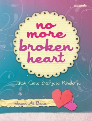 No More Broken Heart by Muhamad Hasan Al Bana from Mizan Publika, PT in Indonesian Novels category
