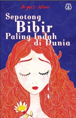Sepotong Bibir Paling Indah di Dunia by Agus Noor from Mizan Publika, PT in Teen Novel category