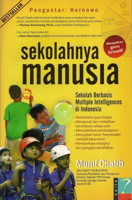 SEKOLAHNYA MANUSIA : Sekolah Berbasis Multiple Intelligences di Indonesia by Munif Chatib from Mizan Publika, PT in General Novel category