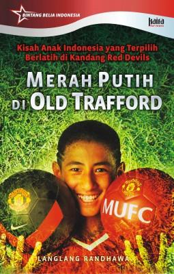 Merah Putih Di Old Trafford by Langlang Randhawa from Mizan Publika, PT in Autobiography & Biography category